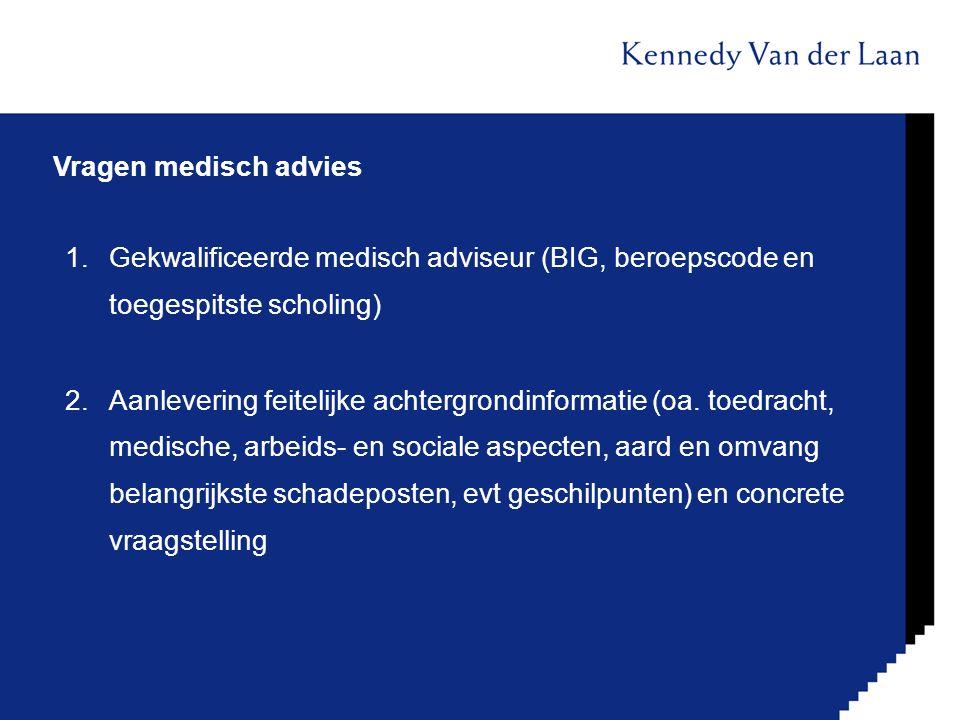 Vragen medisch advies 1.Gekwalificeerde medisch adviseur (BIG, beroepscode en toegespitste scholing) 2.Aanlevering feitelijke achtergrondinformatie (o