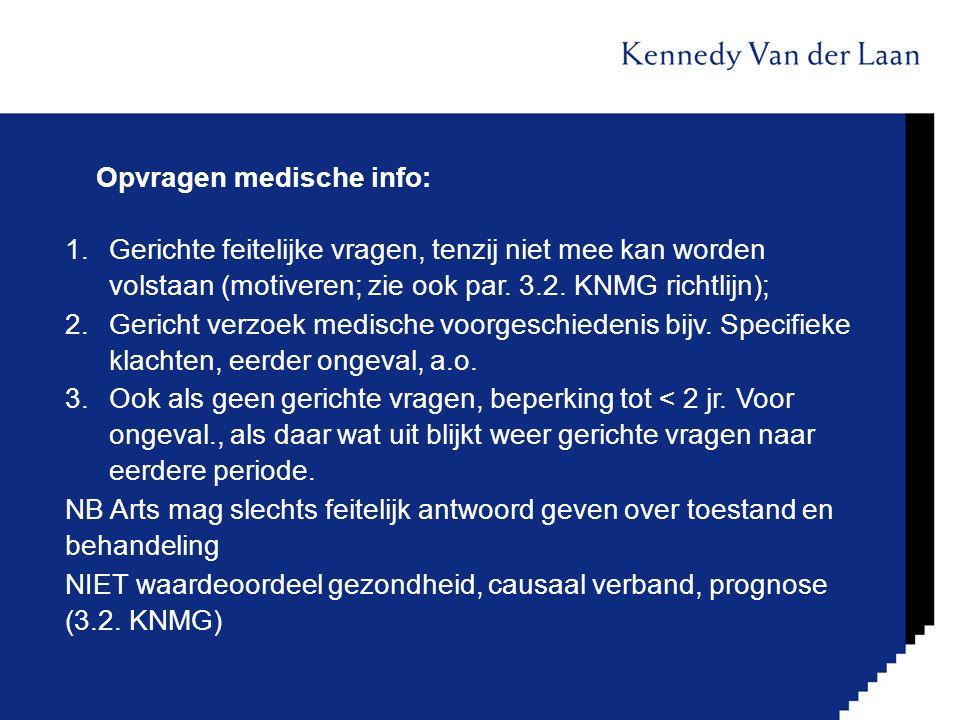 Opvragen medische info: 1.Gerichte feitelijke vragen, tenzij niet mee kan worden volstaan (motiveren; zie ook par. 3.2. KNMG richtlijn); 2.Gericht ver