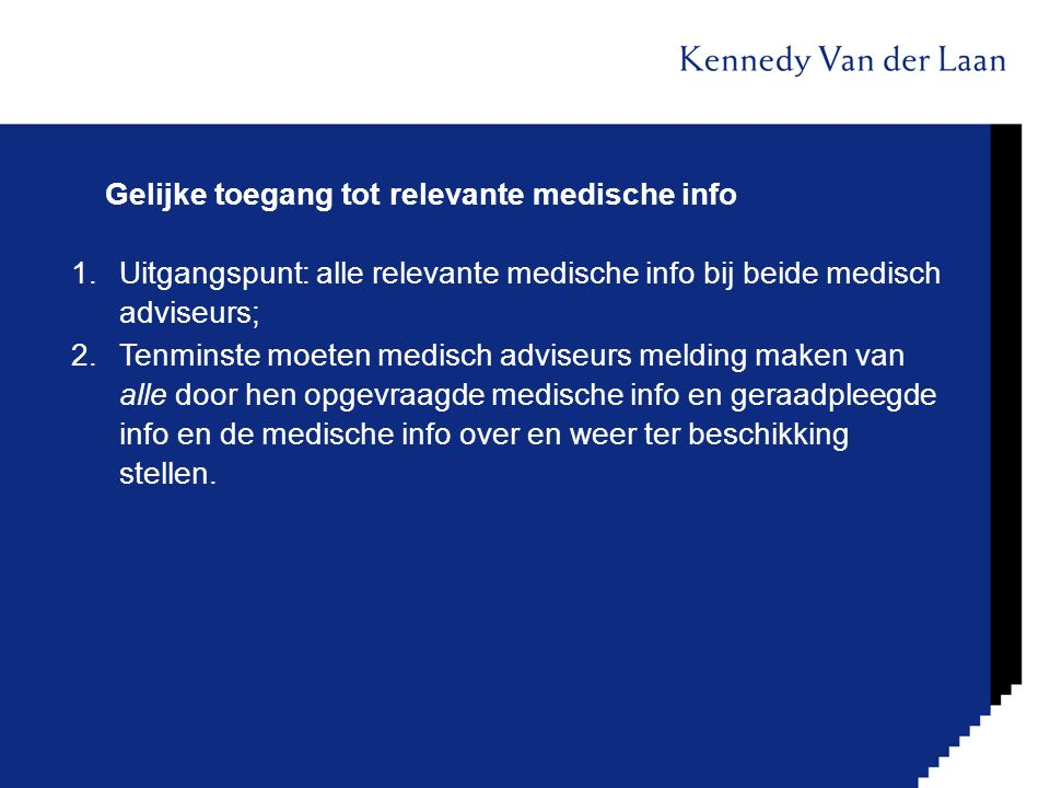 Gelijke toegang tot relevante medische info 1.Uitgangspunt: alle relevante medische info bij beide medisch adviseurs; 2.Tenminste moeten medisch advis