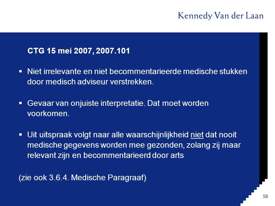 CTG 15 mei 2007, 2007.101  Niet irrelevante en niet becommentarieerde medische stukken door medisch adviseur verstrekken.  Gevaar van onjuiste inter