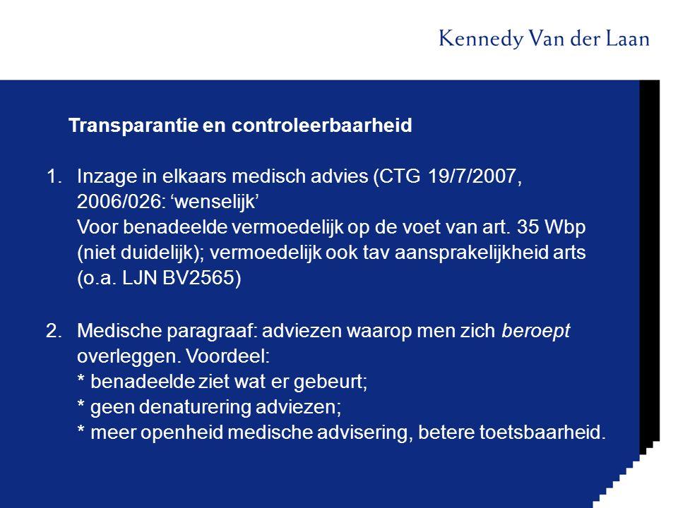 Transparantie en controleerbaarheid 1.Inzage in elkaars medisch advies (CTG 19/7/2007, 2006/026: 'wenselijk' Voor benadeelde vermoedelijk op de voet v