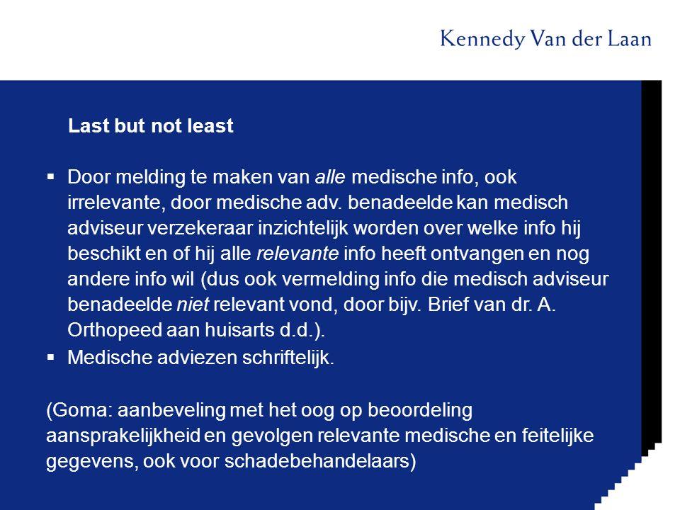 Last but not least  Door melding te maken van alle medische info, ook irrelevante, door medische adv. benadeelde kan medisch adviseur verzekeraar inz
