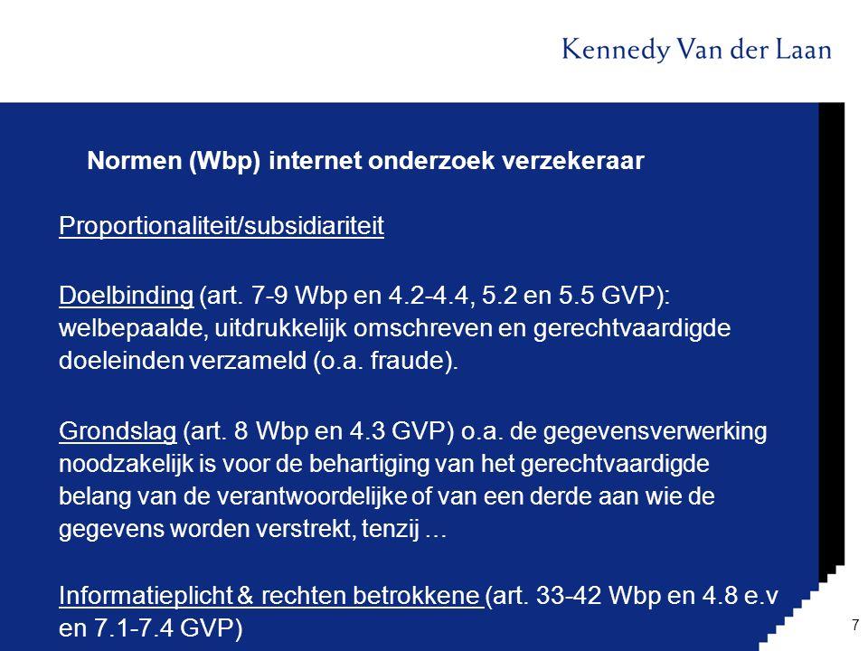 Normen (Wbp) internet onderzoek verzekeraar Proportionaliteit/subsidiariteit Doelbinding (art. 7-9 Wbp en 4.2-4.4, 5.2 en 5.5 GVP): welbepaalde, uitdr