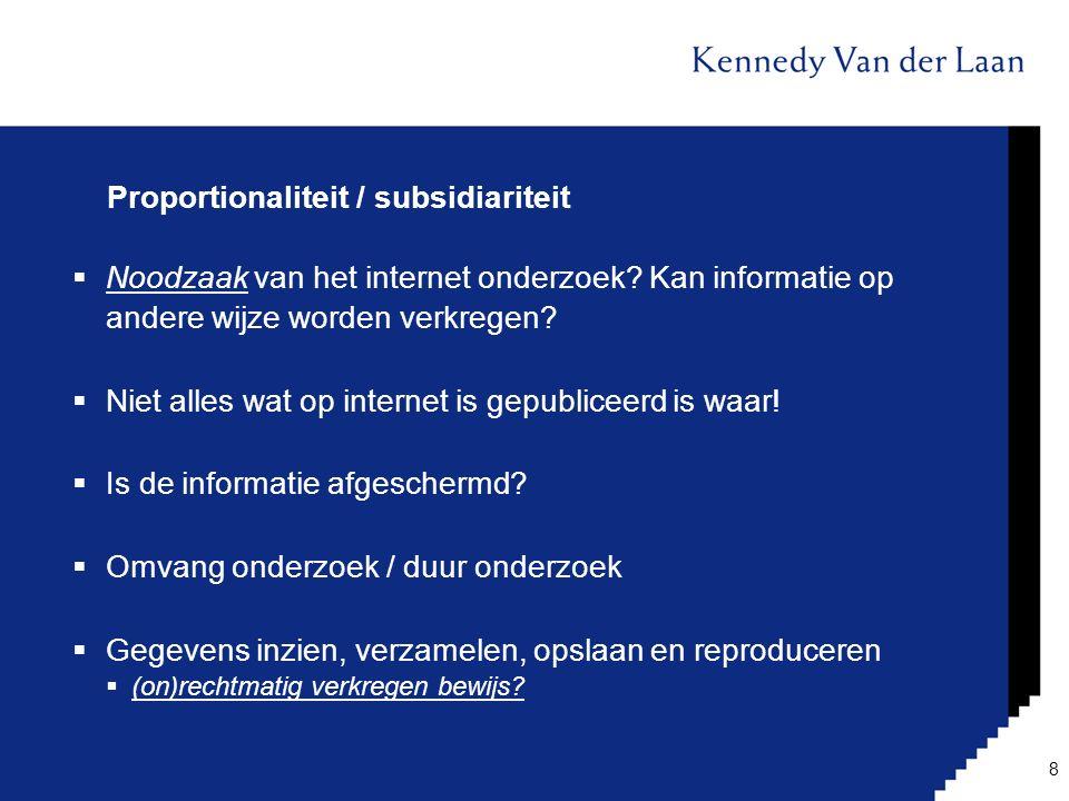 Proportionaliteit / subsidiariteit  Noodzaak van het internet onderzoek? Kan informatie op andere wijze worden verkregen?  Niet alles wat op interne