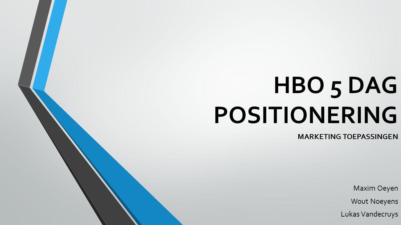 HBO 5 DAG POSITIONERING MARKETING TOEPASSINGEN Maxim Oeyen Wout Noeyens Lukas Vandecruys