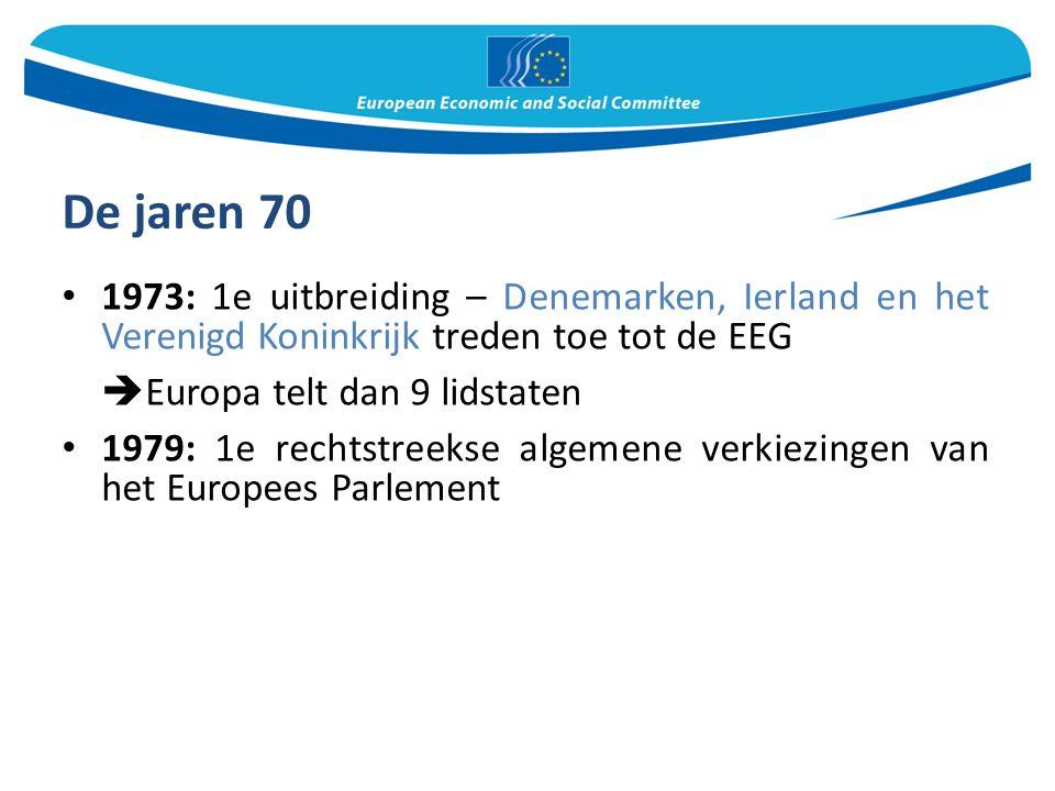 De jaren 70 1973: 1e uitbreiding – Denemarken, Ierland en het Verenigd Koninkrijk treden toe tot de EEG  Europa telt dan 9 lidstaten 1979: 1e rechtstreekse algemene verkiezingen van het Europees Parlement