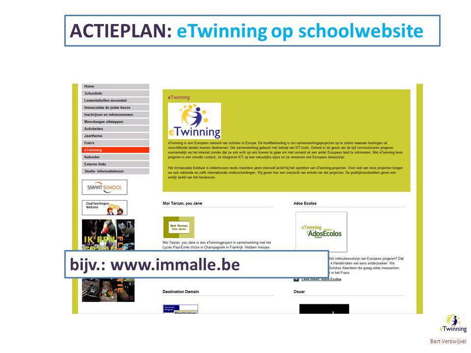 ACTIEPLAN: eTwinning op schoolwebsite Bart Verswijvel bijv.: www.immalle.be