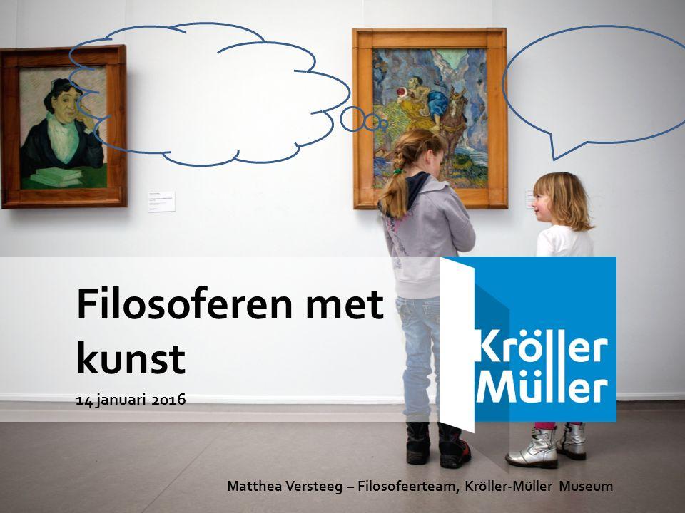 Filosoferen met kunst 14 januari 2016 Matthea Versteeg – Filosofeerteam, Kröller-Müller Museum