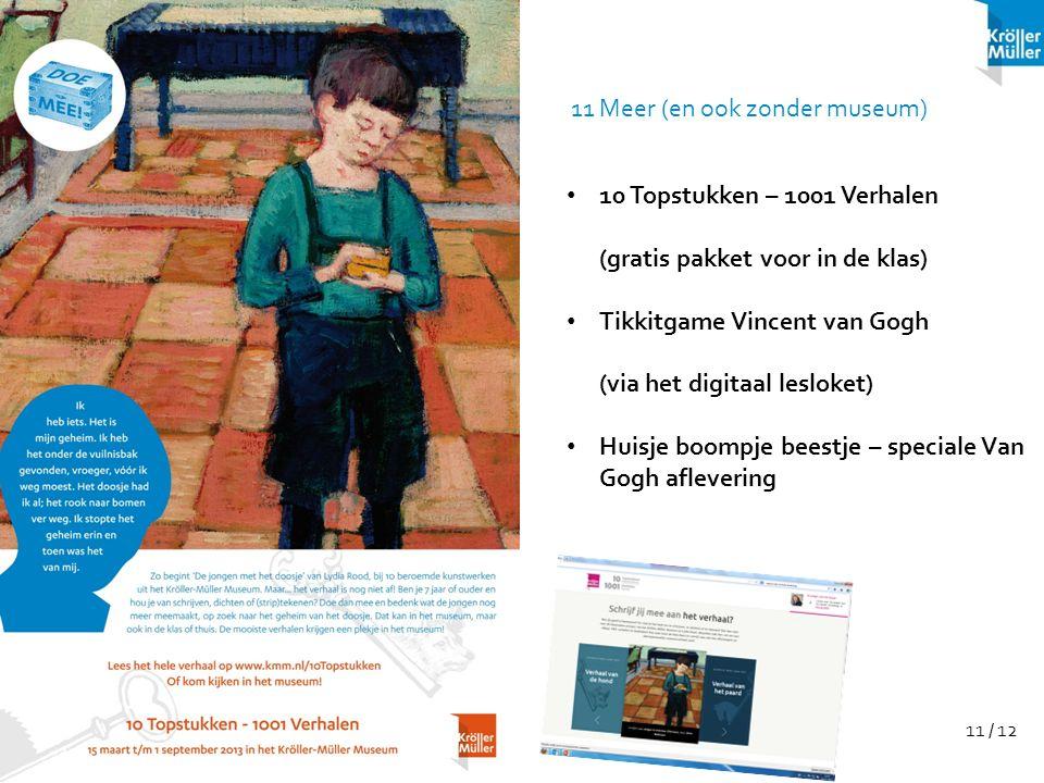 11 / 12 11 Meer (en ook zonder museum) 10 Topstukken – 1001 Verhalen (gratis pakket voor in de klas) Tikkitgame Vincent van Gogh (via het digitaal les