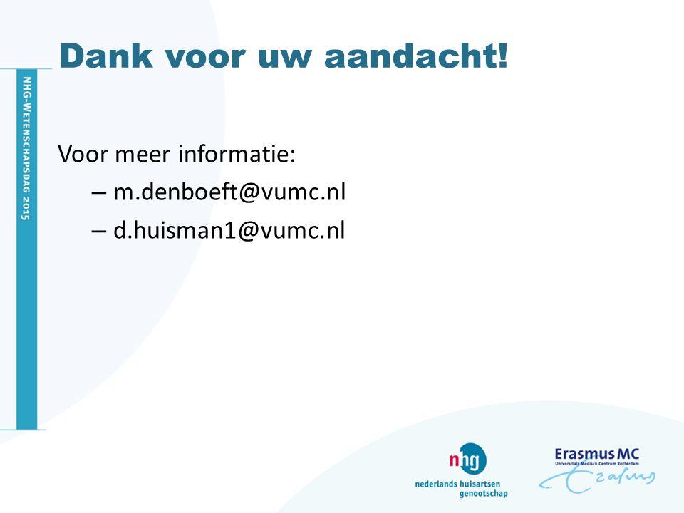 Dank voor uw aandacht! Voor meer informatie: – m.denboeft@vumc.nl – d.huisman1@vumc.nl