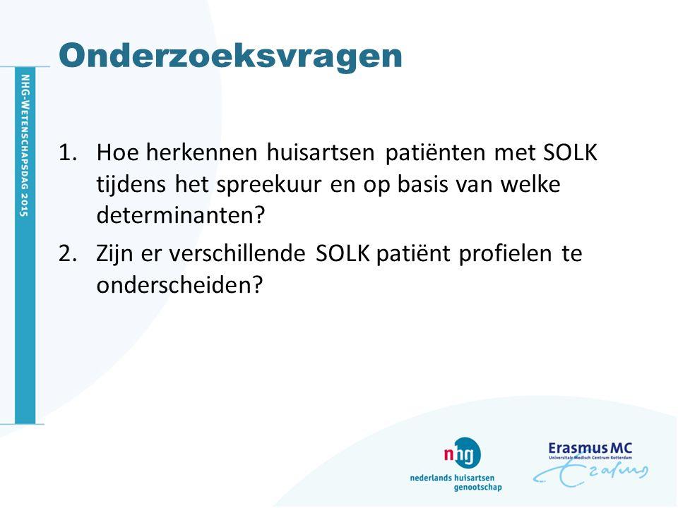 Onderzoeksvragen 1.Hoe herkennen huisartsen patiënten met SOLK tijdens het spreekuur en op basis van welke determinanten.