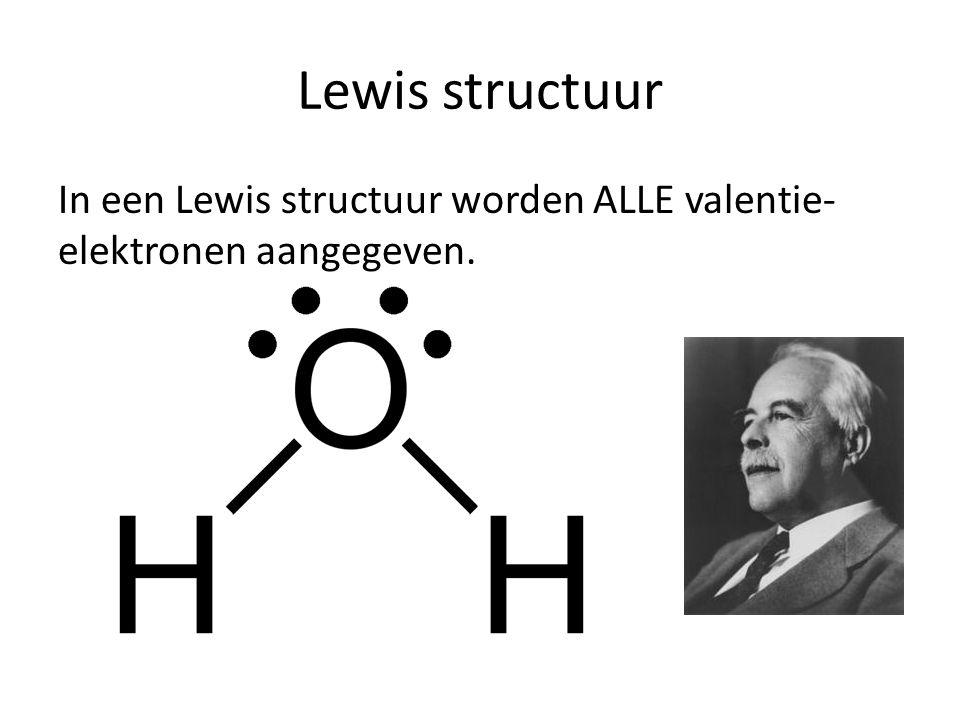 Lewis structuur In een Lewis structuur worden ALLE valentie- elektronen aangegeven.