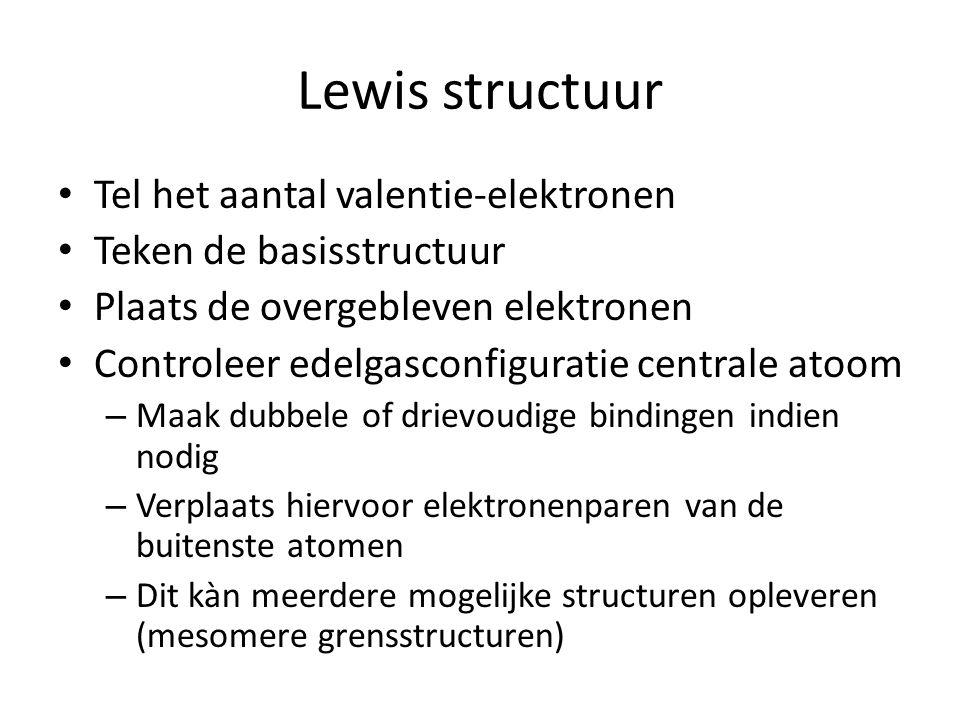 Lewis structuur Tel het aantal valentie-elektronen Teken de basisstructuur Plaats de overgebleven elektronen Controleer edelgasconfiguratie centrale a