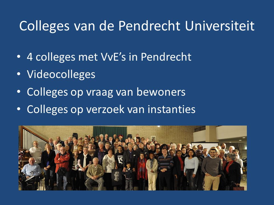 Colleges van de Pendrecht Universiteit 4 colleges met VvE's in Pendrecht Videocolleges Colleges op vraag van bewoners Colleges op verzoek van instanties