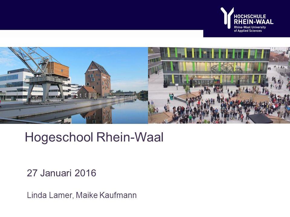 Hogeschool Rhein-Waal 27 Januari 2016 Linda Lamer, Maike Kaufmann