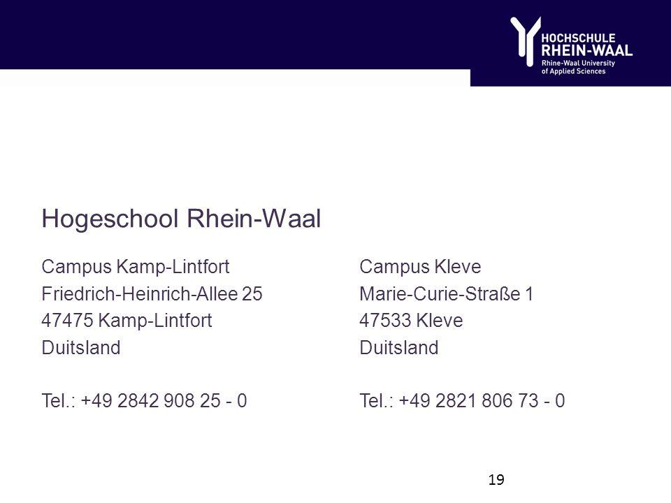 Campus Kamp-Lintfort Friedrich-Heinrich-Allee 25 47475 Kamp-Lintfort Duitsland Tel.: +49 2842 908 25 - 0 Campus Kleve Marie-Curie-Straße 1 47533 Kleve Duitsland Tel.: +49 2821 806 73 - 0 Hogeschool Rhein-Waal 19