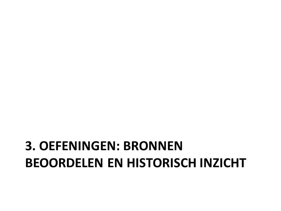 3. OEFENINGEN: BRONNEN BEOORDELEN EN HISTORISCH INZICHT
