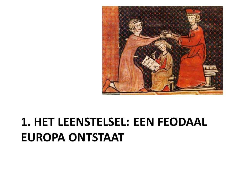 1. HET LEENSTELSEL: EEN FEODAAL EUROPA ONTSTAAT