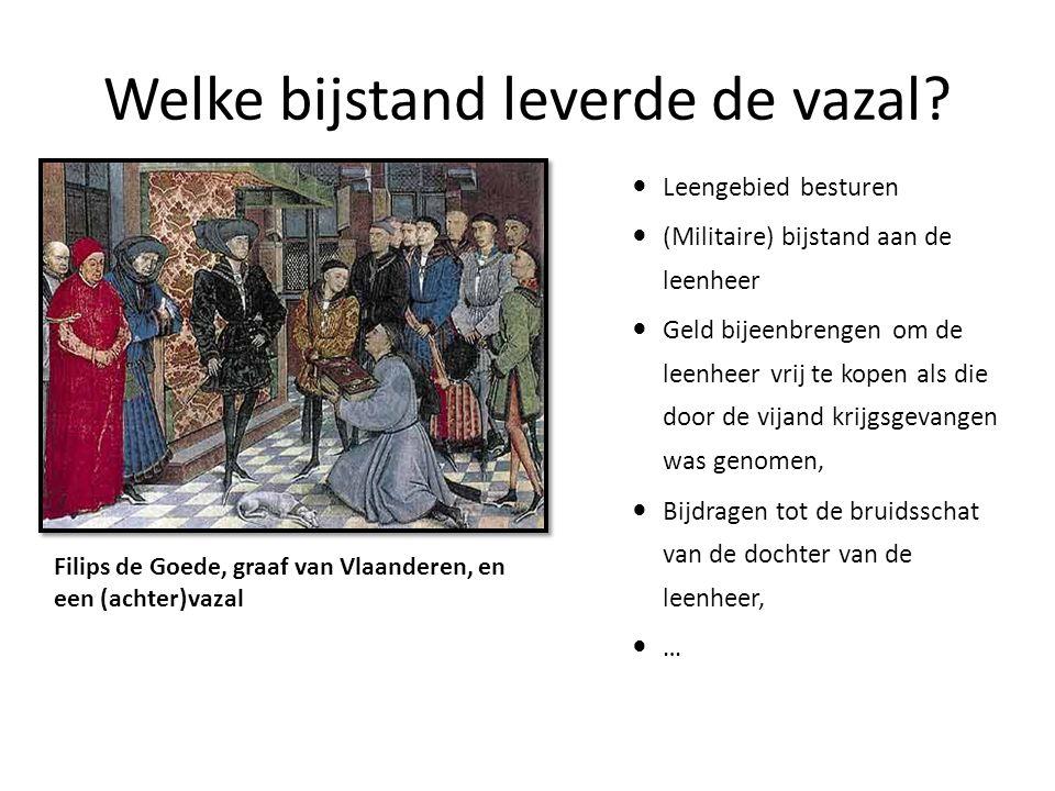 Filips de Goede, graaf van Vlaanderen, en een (achter)vazal Welke bijstand leverde de vazal? Leengebied besturen (Militaire) bijstand aan de leenheer