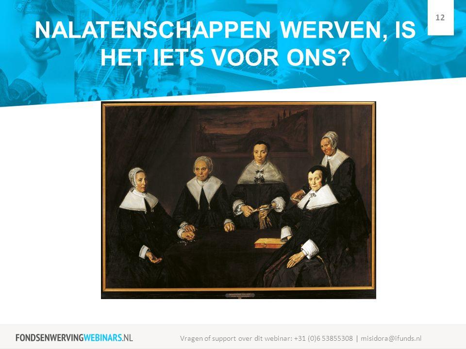 NALATENSCHAPPEN WERVEN, IS HET IETS VOOR ONS? Vragen of support over dit webinar: +31 (0)6 53855308 | misidora@ifunds.nl 12