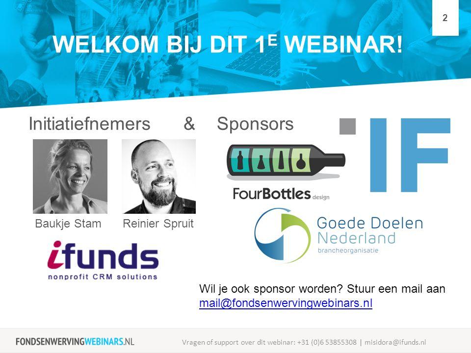 WELKOM BIJ DIT 1 E WEBINAR! Initiatiefnemers & Sponsors Baukje StamReinier Spruit Vragen of support over dit webinar: +31 (0)6 53855308 | misidora@ifu