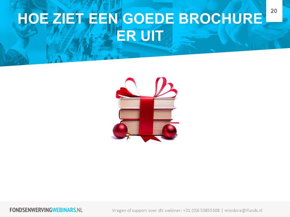HOE ZIET EEN GOEDE BROCHURE ER UIT Vragen of support over dit webinar: +31 (0)6 53855308 | misidora@ifunds.nl 20