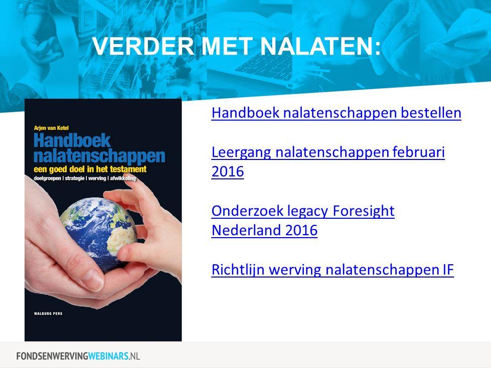 VERDER MET NALATEN: Handboek nalatenschappen bestellen Leergang nalatenschappen februari 2016 Onderzoek legacy Foresight Nederland 2016 Richtlijn werv