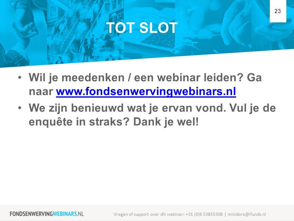 TOT SLOT Wil je meedenken / een webinar leiden? Ga naar www.fondsenwervingwebinars.nlwww.fondsenwervingwebinars.nl We zijn benieuwd wat je ervan vond.