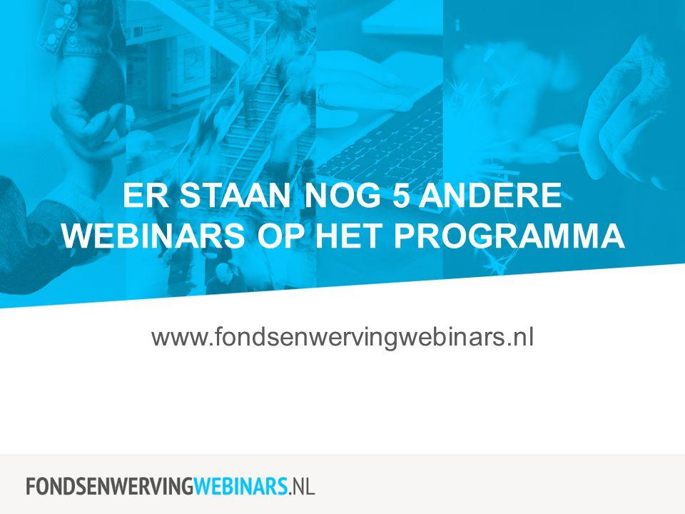 ER STAAN NOG 5 ANDERE WEBINARS OP HET PROGRAMMA www.fondsenwervingwebinars.nl