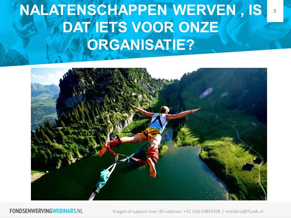 NALATENSCHAPPEN WERVEN, IS DAT IETS VOOR ONZE ORGANISATIE? Vragen of support over dit webinar: +31 (0)6 53855308 | misidora@ifunds.nl 5