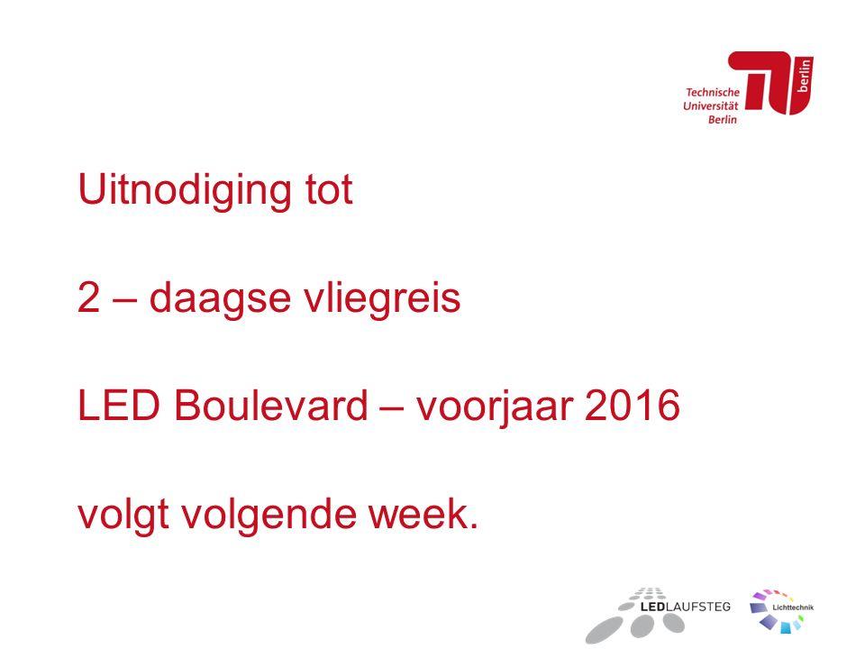Uitnodiging tot 2 – daagse vliegreis LED Boulevard – voorjaar 2016 volgt volgende week.