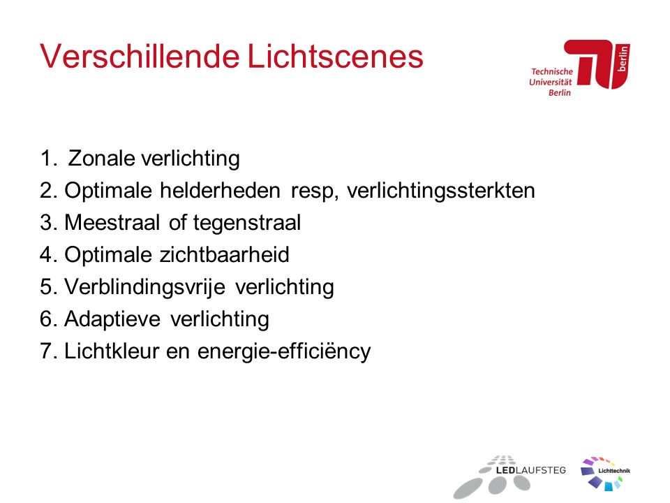 Verschillende Lichtscenes 1. Zonale verlichting 2. Optimale helderheden resp, verlichtingssterkten 3. Meestraal of tegenstraal 4. Optimale zichtbaarhe