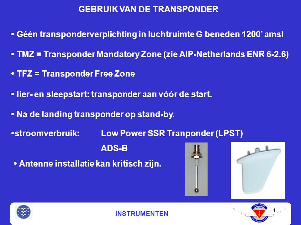 INSTRUMENTEN 4 GEBRUIK VAN DE TRANSPONDER  Géén transponderverplichting in luchtruimte G beneden 1200' amsl  TMZ = Transponder Mandatory Zone (zie AIP-Netherlands ENR 6-2.6)  Na de landing transponder op stand-by.