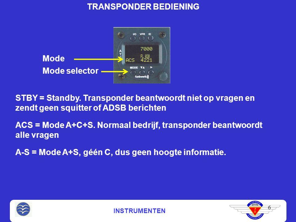 INSTRUMENTEN 6 TRANSPONDER BEDIENING Mode Mode selector STBY = Standby. Transponder beantwoordt niet op vragen en zendt geen squitter of ADSB berichte