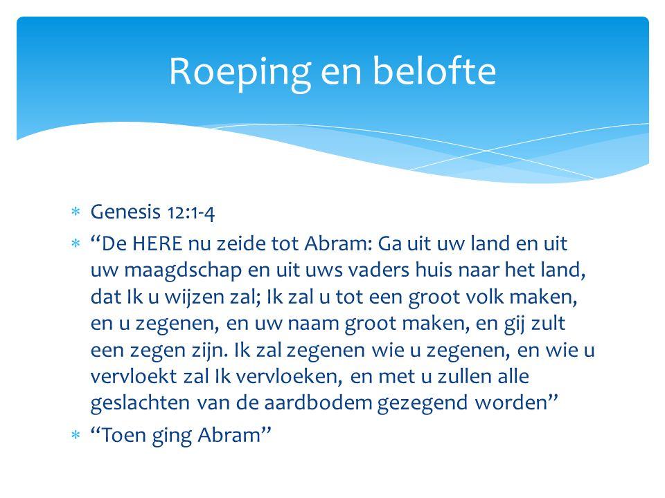 Genesis 12:1-4  De HERE nu zeide tot Abram: Ga uit uw land en uit uw maagdschap en uit uws vaders huis naar het land, dat Ik u wijzen zal; Ik zal u tot een groot volk maken, en u zegenen, en uw naam groot maken, en gij zult een zegen zijn.