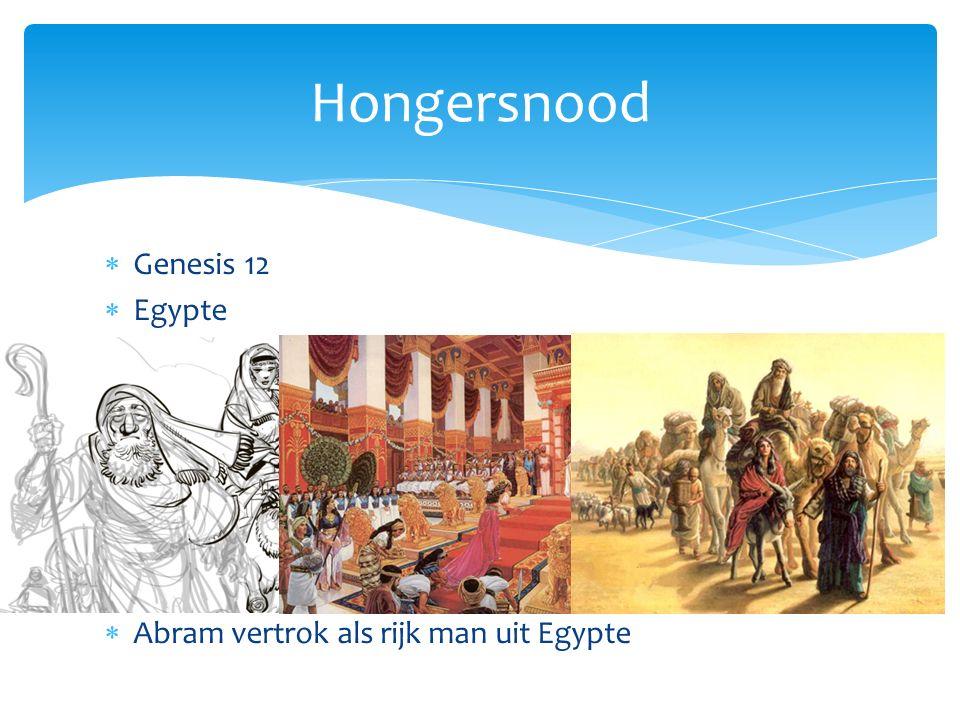  Genesis 12  Egypte  Abram vertrok als rijk man uit Egypte Hongersnood