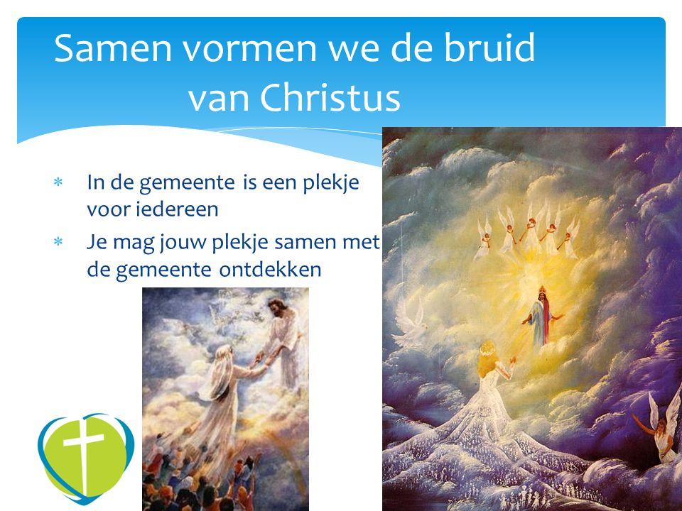  In de gemeente is een plekje voor iedereen  Je mag jouw plekje samen met de gemeente ontdekken Samen vormen we de bruid van Christus