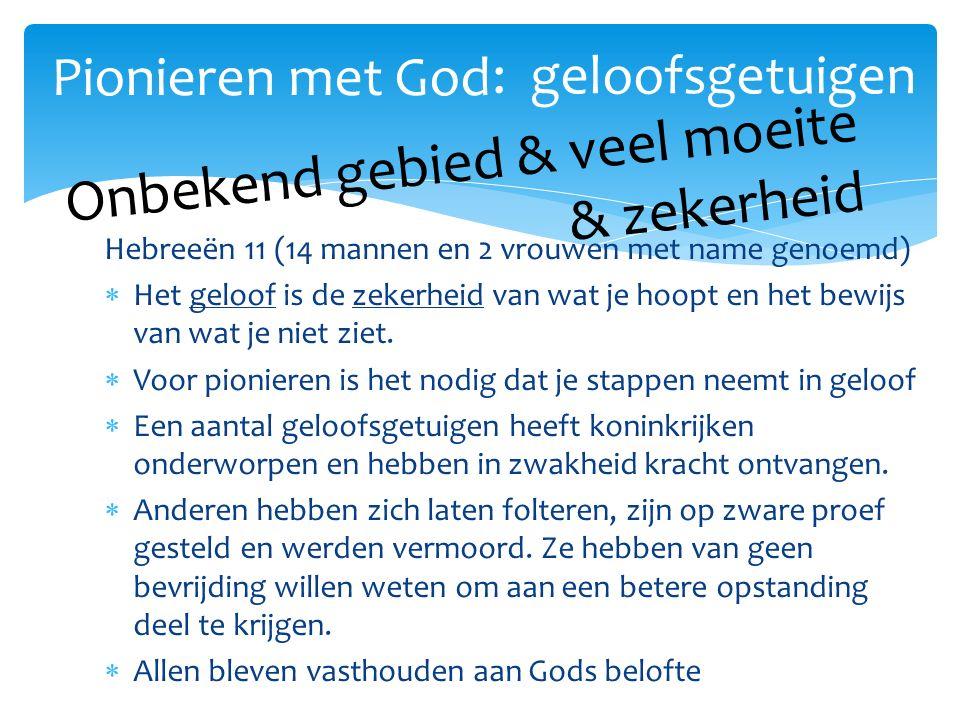 Hebreeën 11 (14 mannen en 2 vrouwen met name genoemd)  Het geloof is de zekerheid van wat je hoopt en het bewijs van wat je niet ziet.
