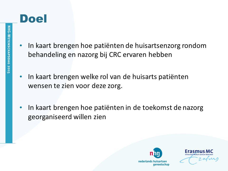 Doel In kaart brengen hoe patiënten de huisartsenzorg rondom behandeling en nazorg bij CRC ervaren hebben In kaart brengen welke rol van de huisarts patiënten wensen te zien voor deze zorg.