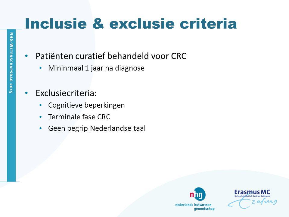 Inclusie & exclusie criteria Patiënten curatief behandeld voor CRC Mininmaal 1 jaar na diagnose Exclusiecriteria: Cognitieve beperkingen Terminale fase CRC Geen begrip Nederlandse taal