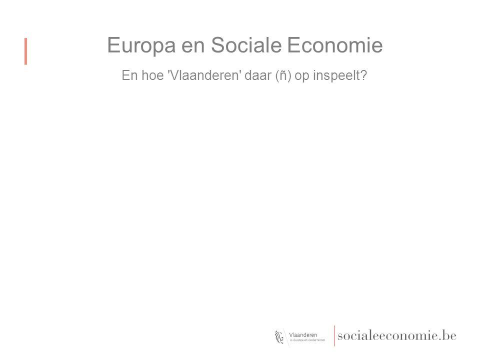 Europa en Sociale Economie En hoe Vlaanderen daar (ñ) op inspeelt