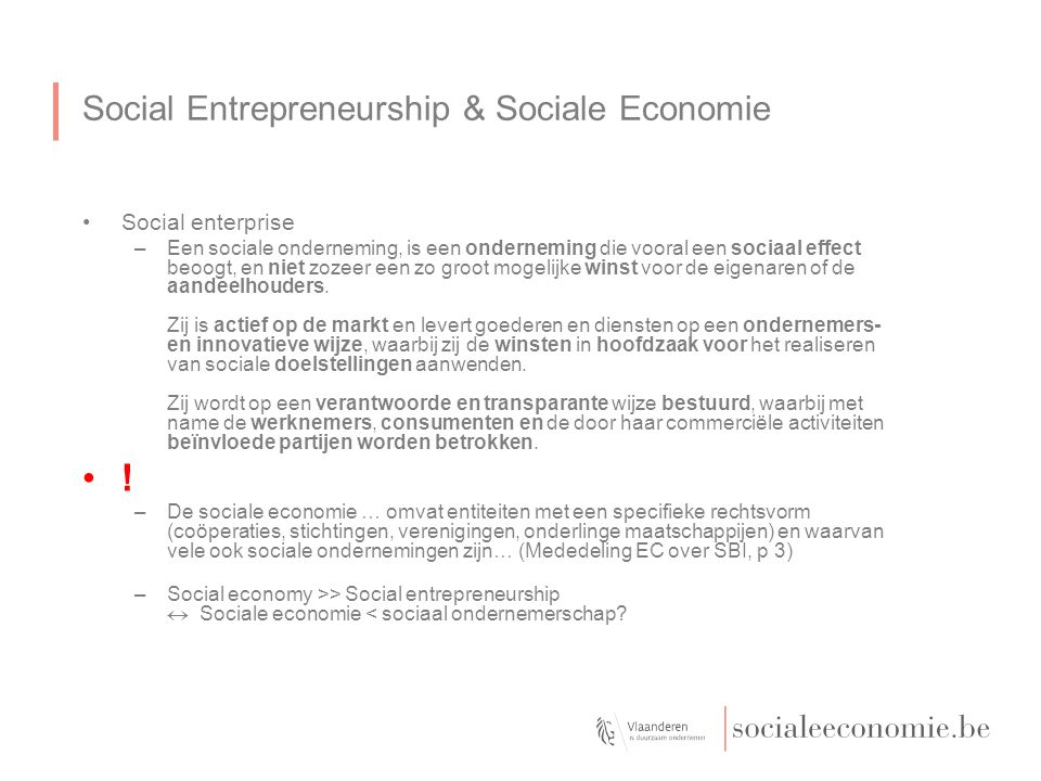Social Entrepreneurship & Sociale Economie Social enterprise –Een sociale onderneming, is een onderneming die vooral een sociaal effect beoogt, en niet zozeer een zo groot mogelijke winst voor de eigenaren of de aandeelhouders.