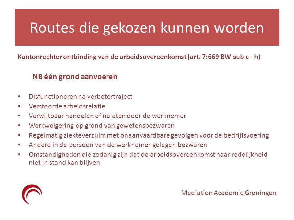 Routes die gekozen kunnen worden Kantonrechter ontbinding van de arbeidsovereenkomst (art. 7:669 BW sub c - h) NB één grond aanvoeren Disfunctioneren