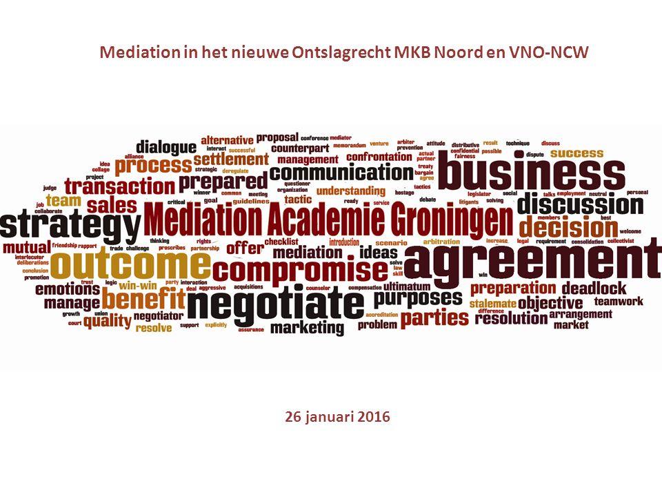 26 januari 2016 Mediation in het nieuwe Ontslagrecht MKB Noord en VNO-NCW