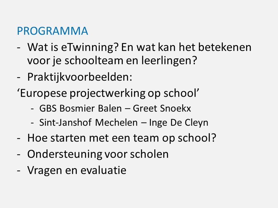 PROGRAMMA -Wat is eTwinning? En wat kan het betekenen voor je schoolteam en leerlingen? -Praktijkvoorbeelden: 'Europese projectwerking op school' -GBS