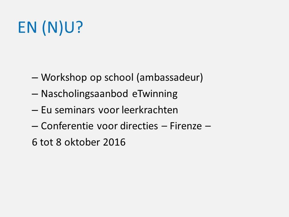 EN (N)U? – Workshop op school (ambassadeur) – Nascholingsaanbod eTwinning – Eu seminars voor leerkrachten – Conferentie voor directies – Firenze – 6 t