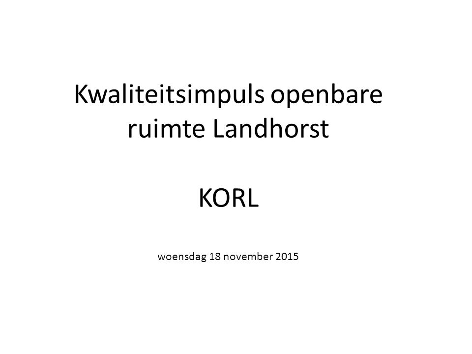 Kwaliteitsimpuls openbare ruimte Landhorst KORL woensdag 18 november 2015