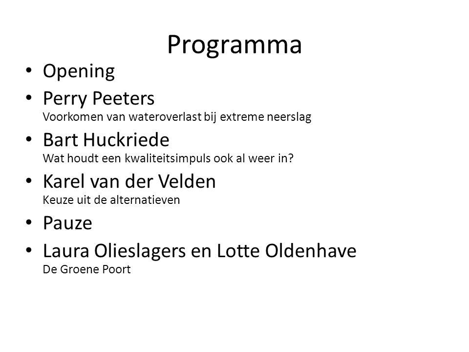 Programma Opening Perry Peeters Voorkomen van wateroverlast bij extreme neerslag Bart Huckriede Wat houdt een kwaliteitsimpuls ook al weer in.