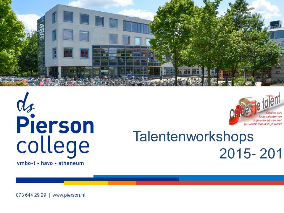 073 644 29 29 | www.pierson.nl Talentenworkshops 2015- 2016