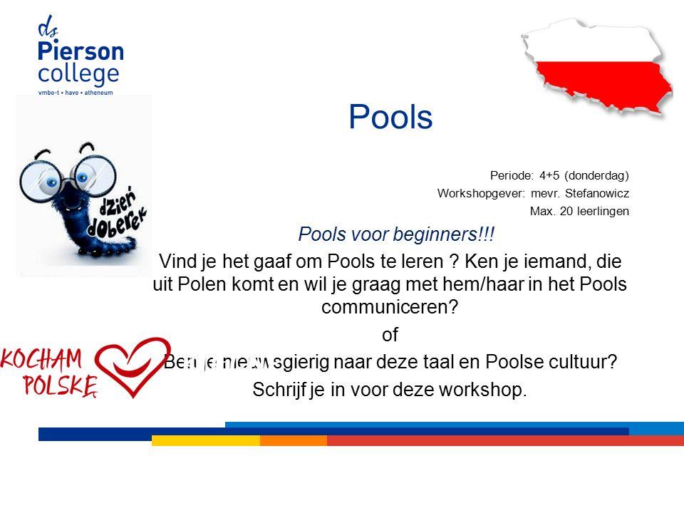 Pools Periode: 4+5 (donderdag) Workshopgever: mevr.